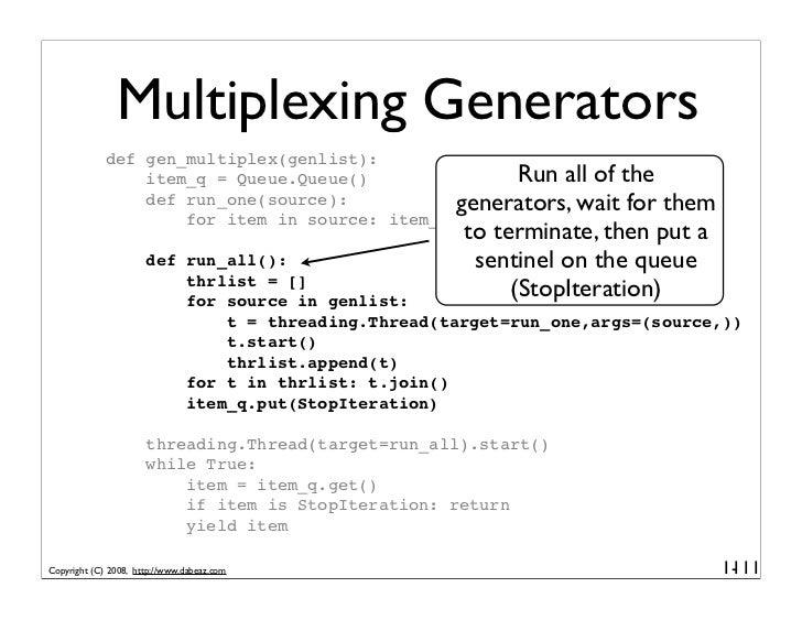 Multiplexing Generators              def gen_multiplex(genlist):                  item_q = Queue.Queue()               Run...