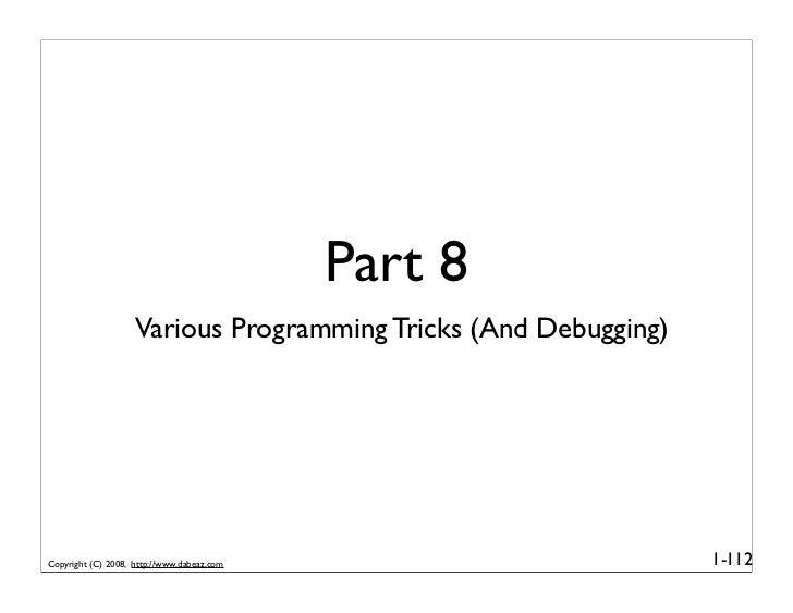 Part 8                     Various Programming Tricks (And Debugging)     Copyright (C) 2008, http://www.dabeaz.com       ...