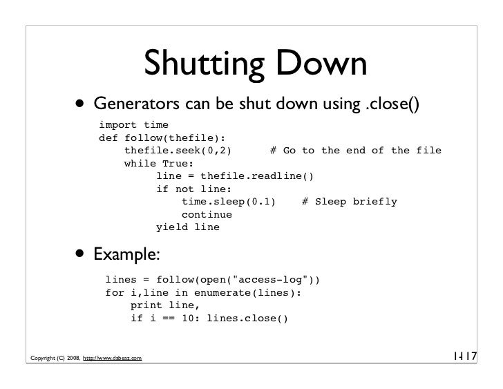 Shutting Down                • Generators can be shut down using .close()                          import time            ...
