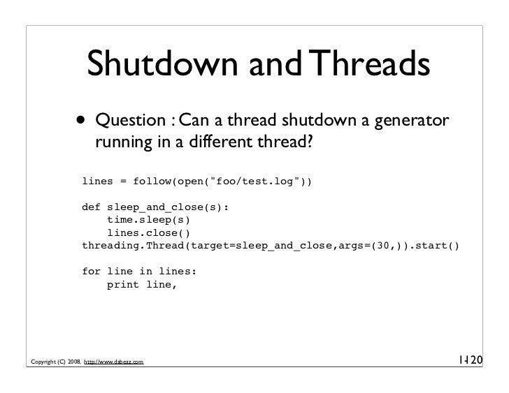 Shutdown and Threads                 • Question : Can a thread shutdown a generator                        running in a di...