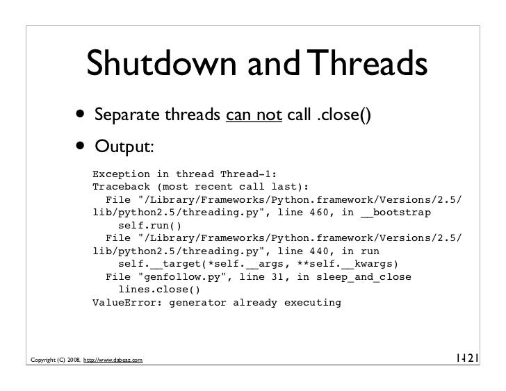 Shutdown and Threads                 • Separate threads can not call .close()                 • Output:                   ...