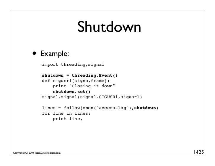 Shutdown                 • Example:                          import threading,signal                           shutdown = ...