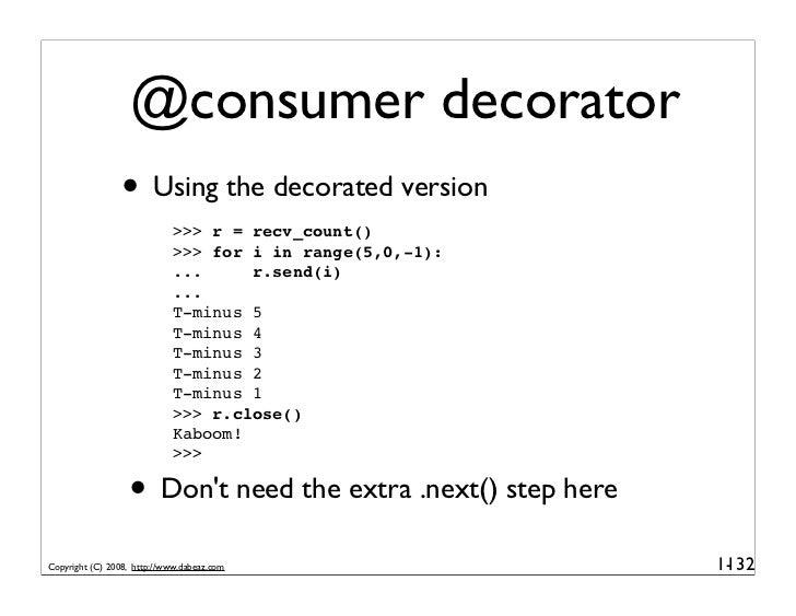 @consumer decorator                  • Using the decorated version                             >>> r = recv_count()       ...