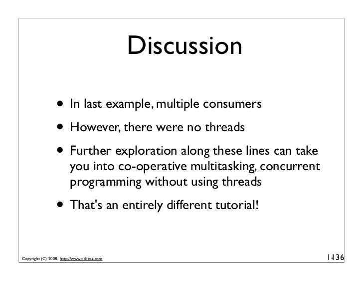 Discussion                   • In last example, multiple consumers                  • However, there were no threads      ...