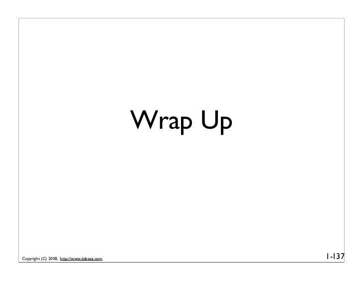 Wrap Up    Copyright (C) 2008, http://www.dabeaz.com             1-137