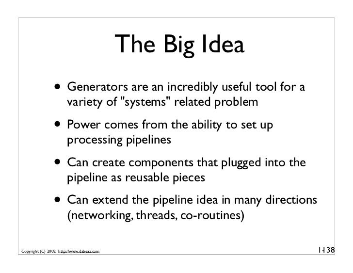 """The Big Idea                 • Generators are an incredibly useful tool for a                         variety of """"systems""""..."""