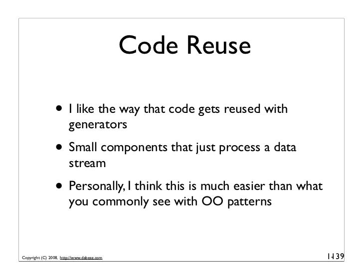 Code Reuse                  • I like the way that code gets reused with                         generators                ...