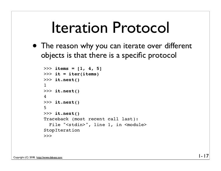 Iteration Protocol                • The reason why you can iterate over different                        objects is that t...