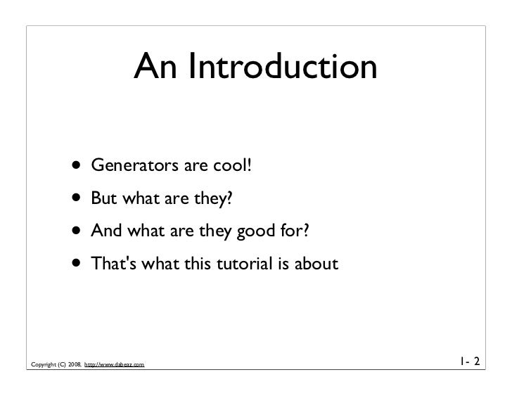An Introduction                • Generators are cool!               • But what are they?               • And what are they...