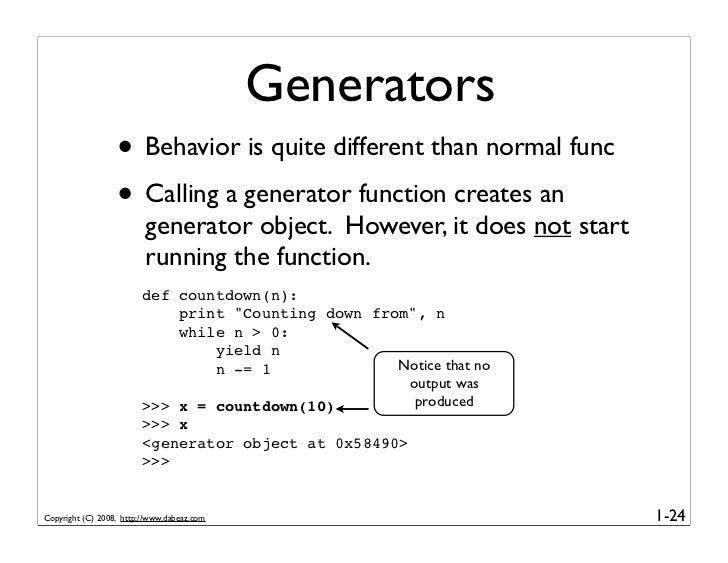 Generators                   • Behavior is quite different than normal func                   • Calling a generator functi...
