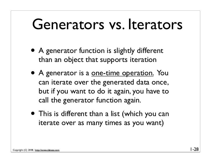 Generators vs. Iterators                • A generator function is slightly different                       than an object ...