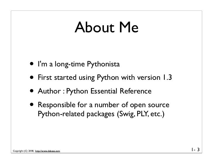 About Me                • I'm a long-time Pythonista               • First started using Python with version 1.3          ...