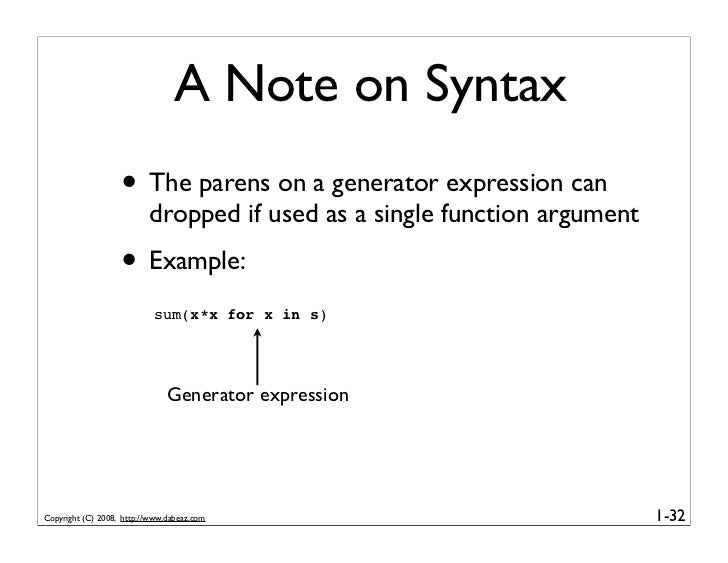 A Note on Syntax                    • The parens on a generator expression can                           dropped if used a...