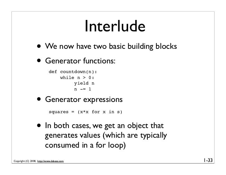 Interlude                   • We now have two basic building blocks                   • Generator functions:              ...