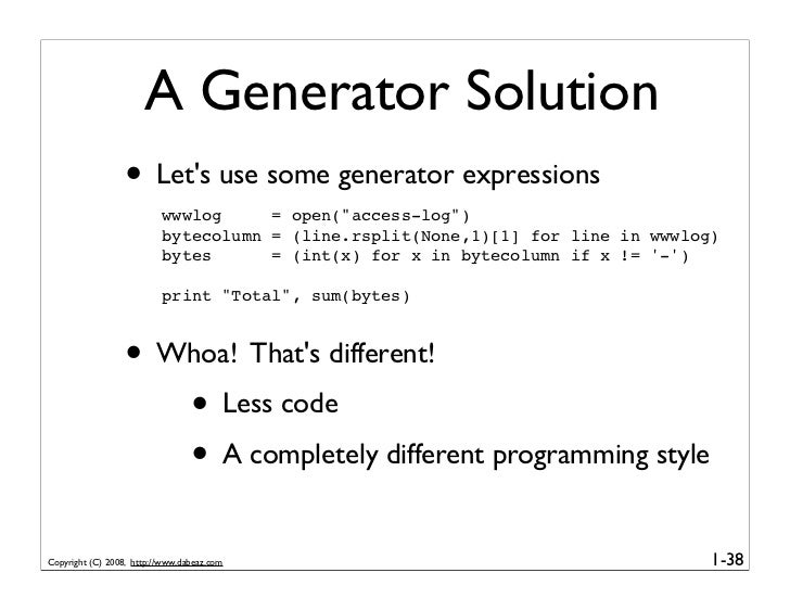 A Generator Solution                   • Let's use some generator expressions                           wwwlog     = open(...