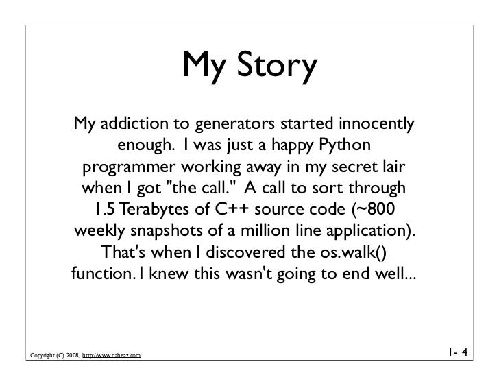 My Story                My addiction to generators started innocently                       enough. I was just a happy Pyt...