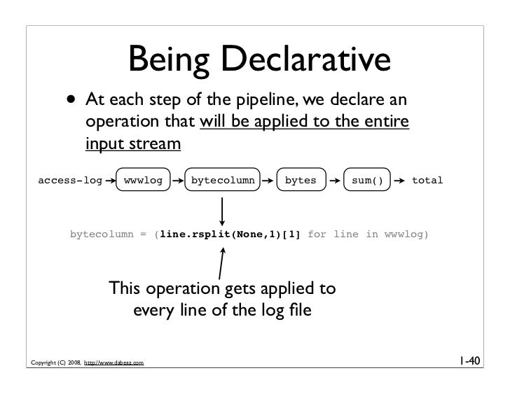 Being Declarative             • At each step of the pipeline, we declare an                    operation that will be appl...