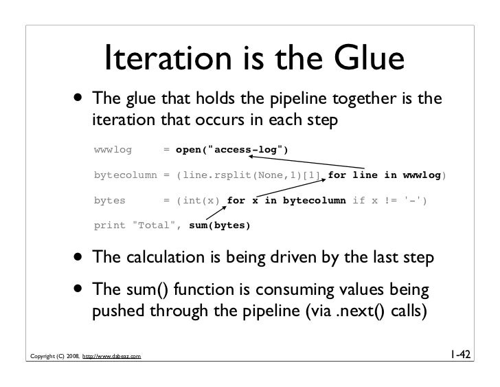 Iteration is the Glue                • The glue that holds the pipeline together is the                       iteration th...