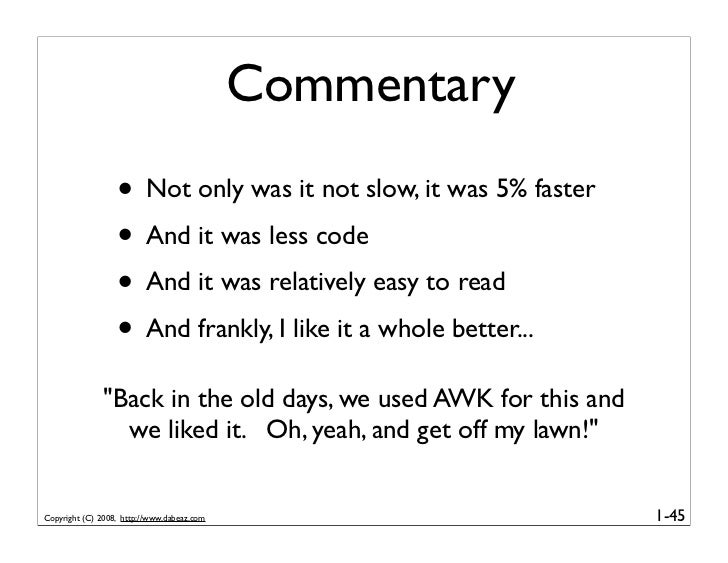 Commentary                   • Not only was it not slow, it was 5% faster                   • And it was less code        ...