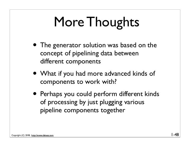 More Thoughts                     • The generator solution was based on the                            concept of pipelini...