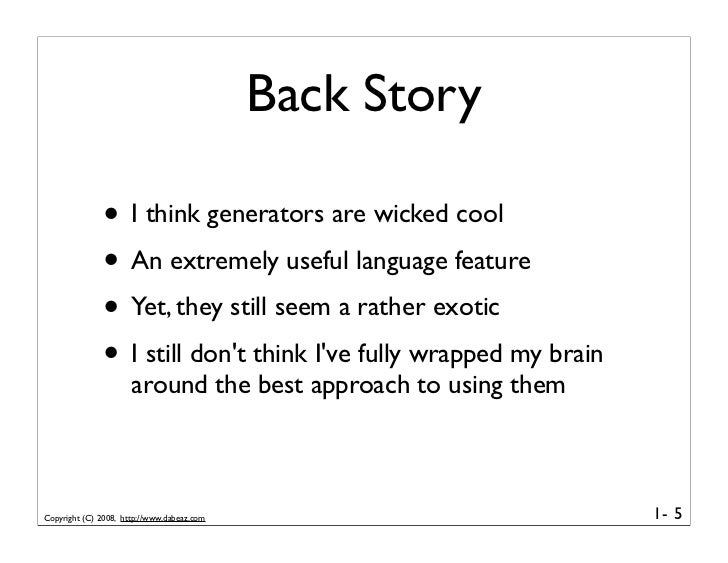 Back Story                • I think generators are wicked cool               • An extremely useful language feature       ...