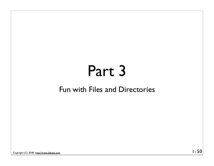 Part 3                                        Fun with Files and Directories     Copyright (C) 2008, http://www.dabeaz.com...