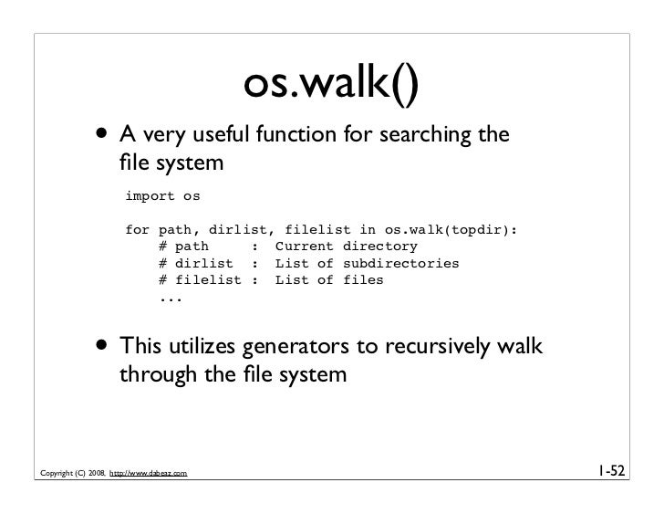 os.walk()               • A very useful function for searching the                       file system                       ...