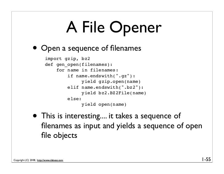 A File Opener                • Open a sequence of filenames                          import gzip, bz2                      ...