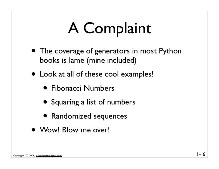 A Complaint                • The coverage of generators in most Python                       books is lame (mine included)...