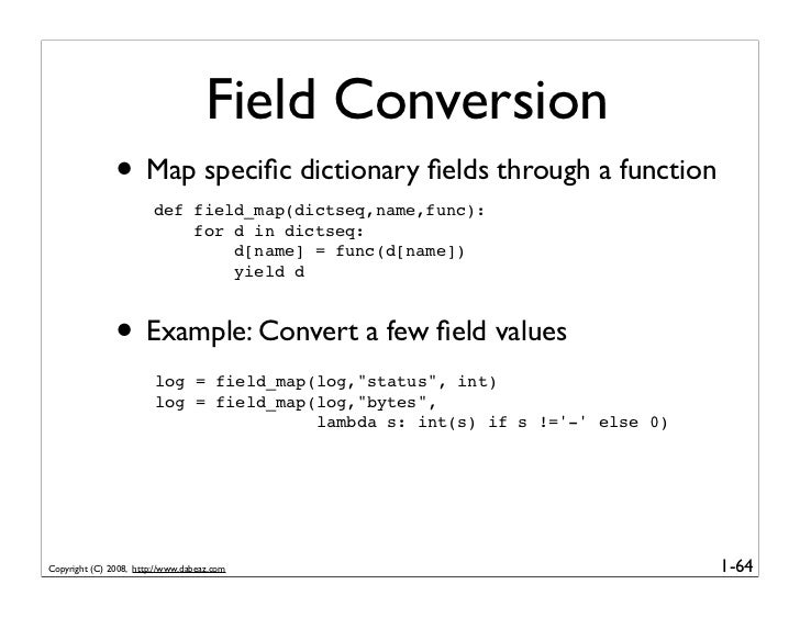 Field Conversion                • Map specific dictionary fields through a function                         def field_map(di...