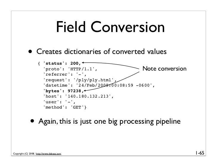 Field Conversion             • Creates dictionaries of converted values                     { 'status': 200,              ...