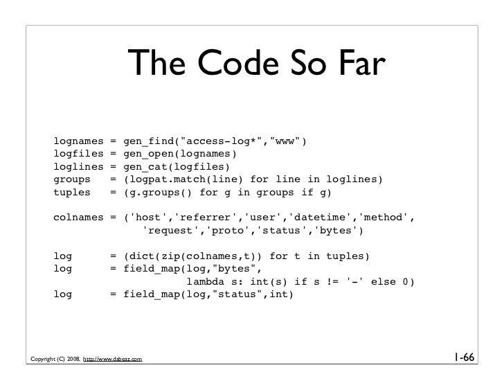 """The Code So Far         lognames             =   gen_find(""""access-log*"""",""""www"""")         logfiles             =   gen_open(l..."""