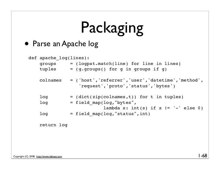 Packaging          • Parse an Apache log             def apache_log(lines):                 groups     = (logpat.match(lin...