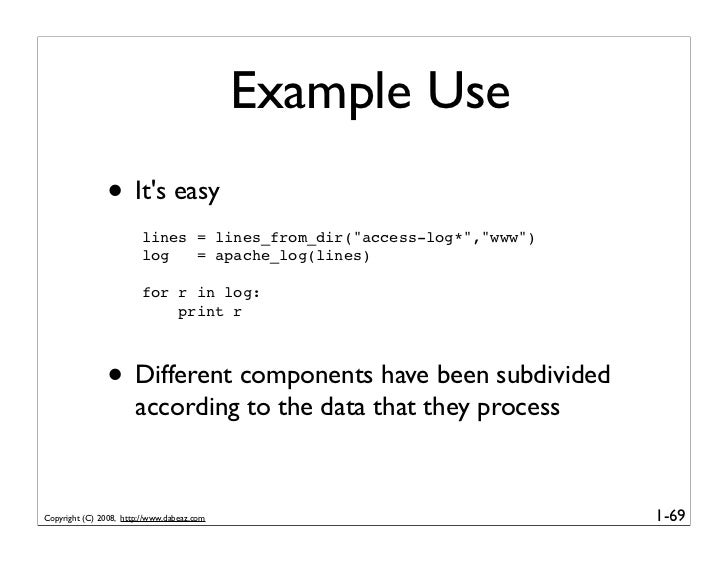 """Example Use                • It's easy                         lines = lines_from_dir(""""access-log*"""",""""www"""")                ..."""