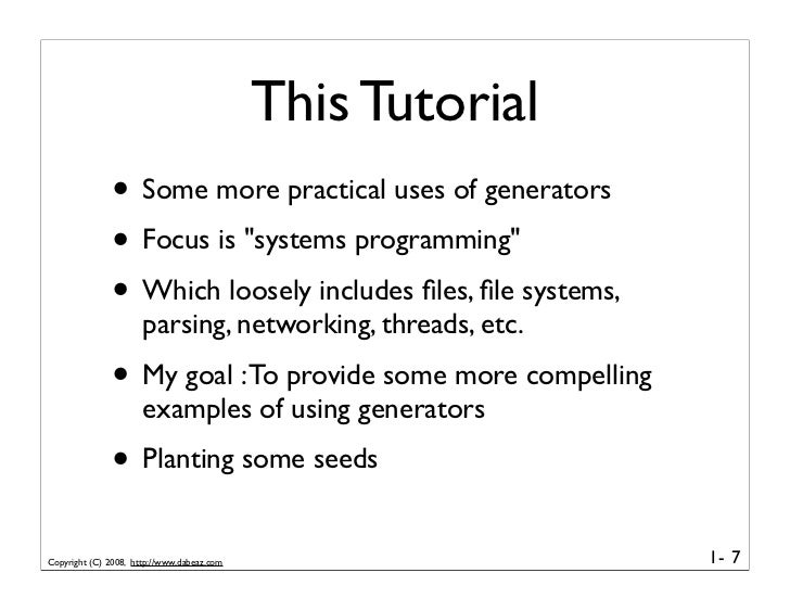 """This Tutorial               • Some more practical uses of generators               • Focus is """"systems programming""""       ..."""