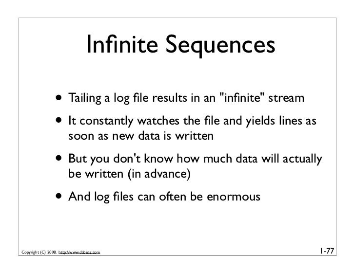 """Infinite Sequences                   • Tailing a log file results in an """"infinite"""" stream                  • It constantly wa..."""