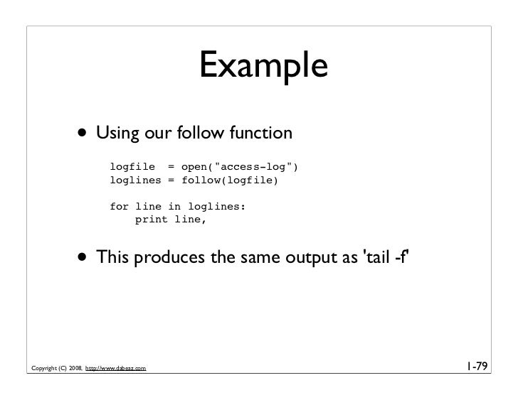 """Example                • Using our follow function                            logfile = open(""""access-log"""")                ..."""