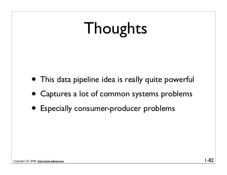 Thoughts                 • This data pipeline idea is really quite powerful               • Captures a lot of common syste...