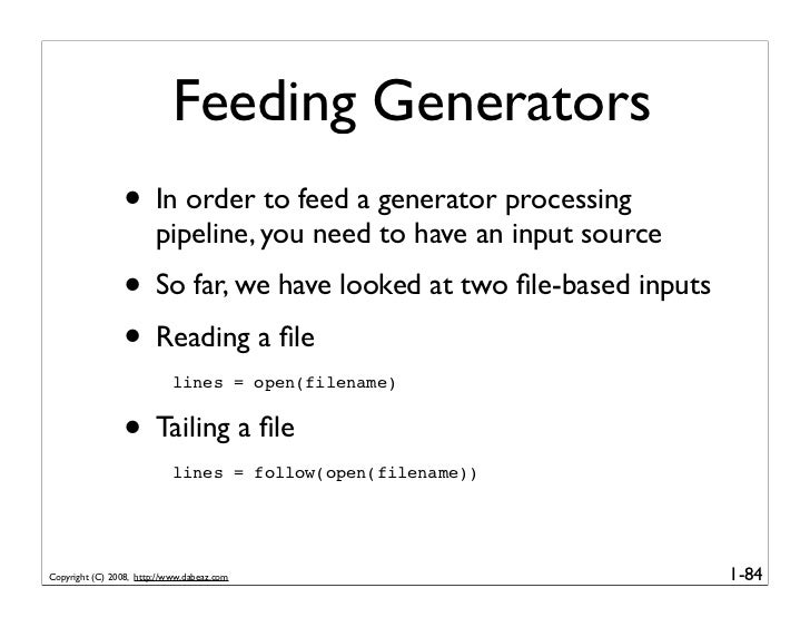 Feeding Generators                  • In order to feed a generator processing                         pipeline, you need t...