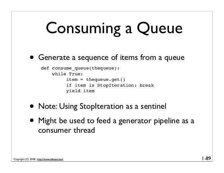 Consuming a Queue              • Generate a sequence of items from a queue                       def consume_queue(thequeu...