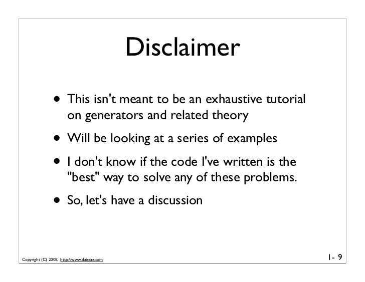Disclaimer                • This isn't meant to be an exhaustive tutorial                       on generators and related ...