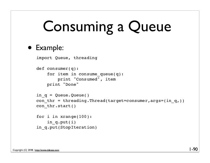 Consuming a Queue              • Example:                     import Queue, threading                      def consumer(q)...