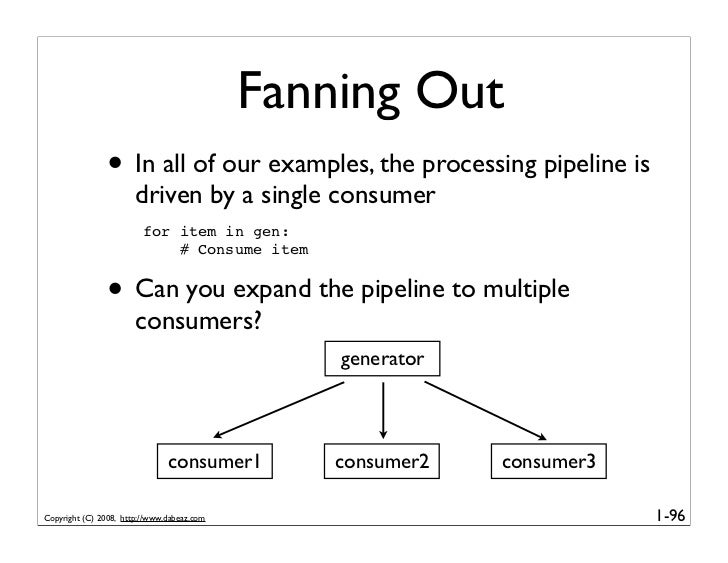 Fanning Out                • In all of our examples, the processing pipeline is                        driven by a single ...