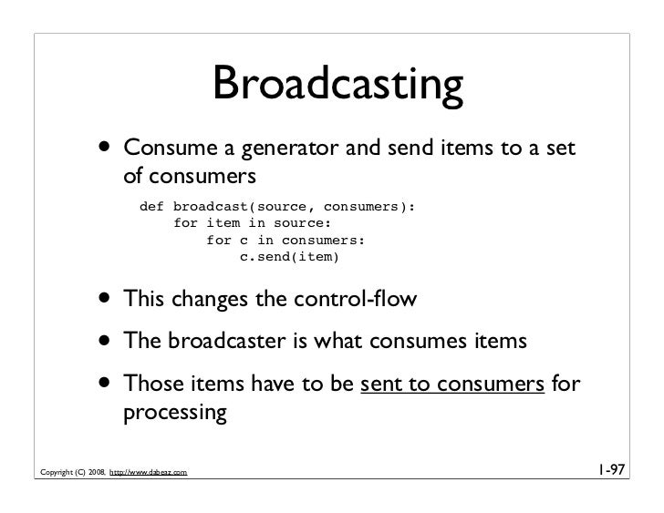 Broadcasting                • Consume a generator and send items to a set                        of consumers             ...