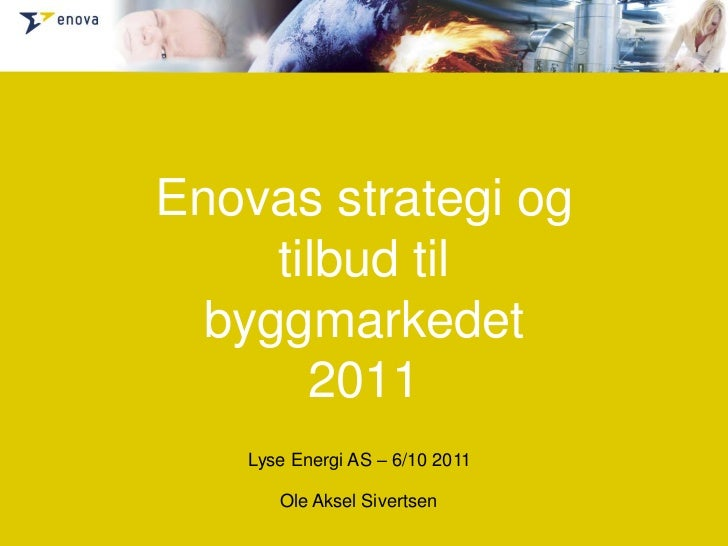 Enovas strategi og tilbud til byggmarkedet2011<br />Lyse Energi AS – 6/10 2011<br />Ole Aksel Sivertsen<br />