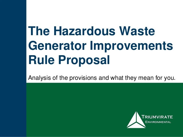 The Hazardous Waste Generator Improvements Rule Proposal Analysis of the provisions and what they mean for you.