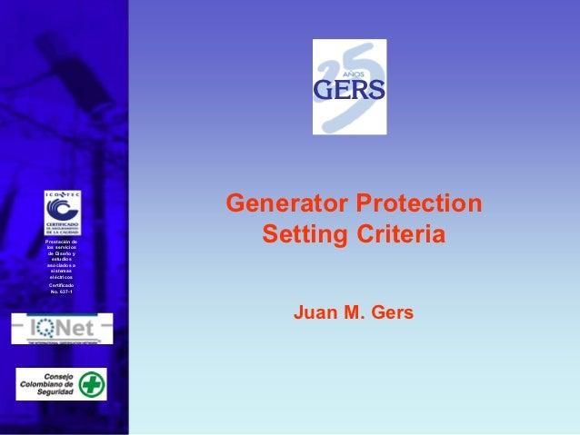 GERS                Generator ProtectionPrestación delos servicios de Diseño y                  Setting Criteria   estudio...