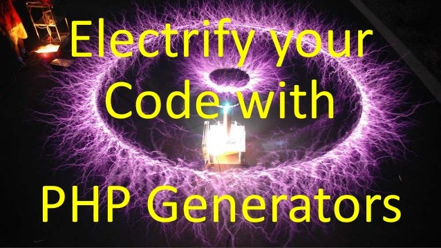 Electrify your Code with PHP Generators
