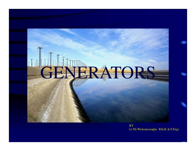 GENERATORS BY Lt NS Wickramasinghe BSc(E & E Eng)