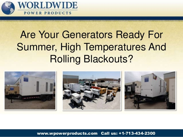 Call us: +1-713-434-2300www.wpowerproducts.com Are Your Generators Ready For Summer, High Temperatures And Rolling Blackou...